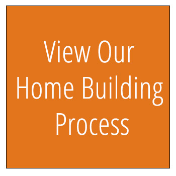 View Our Home Building Process